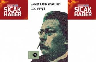Ahmet Rasim külliyatı edebiyatımıza kazandırılıyor